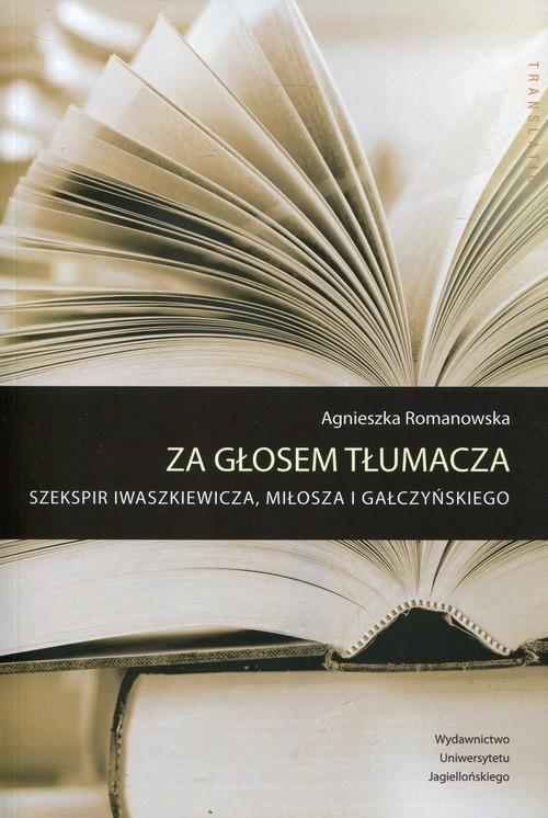 okładka Za głosem tłumacza Szekspir Iwaszkiewicza, Miłosza i Gałczyńskiego, Książka | Romanowska Agnieszka
