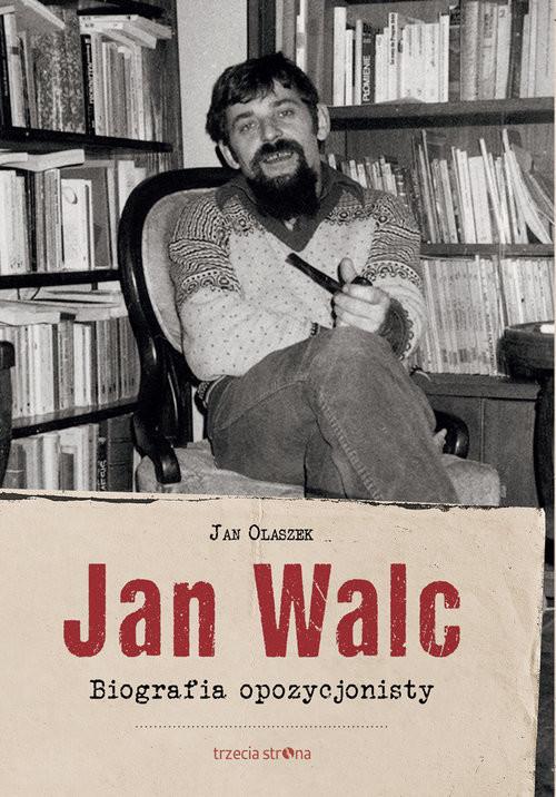 okładka Jan Walc Biografia opozycjonisty, Książka   Olaszek Jan