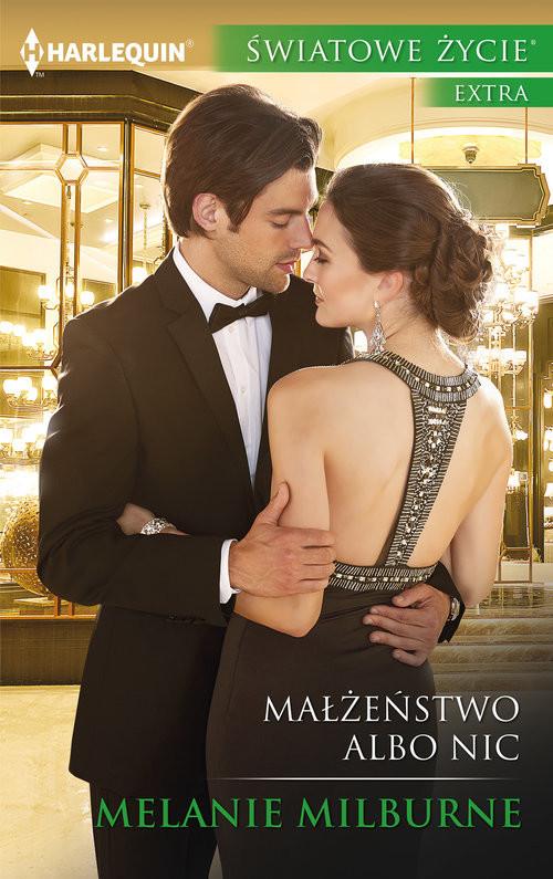okładka Małżeństwo albo nic Światowe Życie Ekstra, Książka | Melanie Milburne