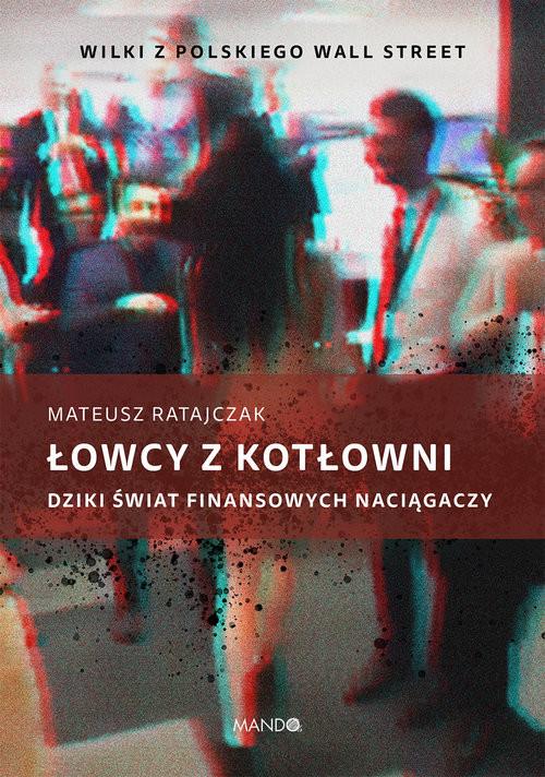 okładka Łowcy z kotłowni Dziki świat finansowych naciągaczy, Książka   Ratajczak Mateusz
