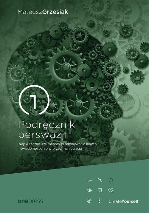 okładka Podręcznik perswazji Najskuteczniejsze metody przekonywania innych i świadomej ochrony przed manipu, Książka | Grzesiak Mateusz