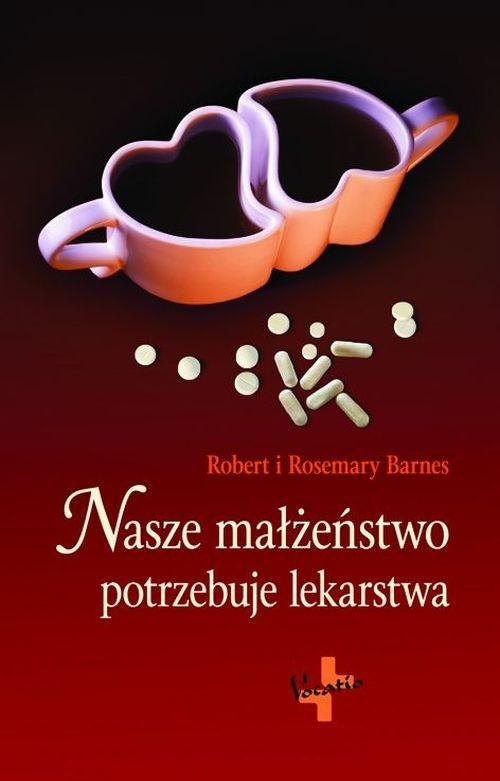 okładka Nasze małżeństwo potrzebuje lekarstwa, Książka   Robert Barnes, Rosemary Barnes
