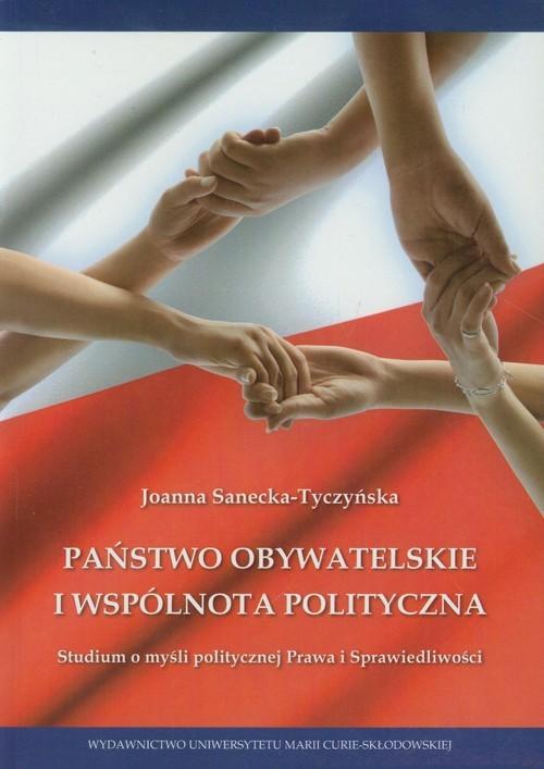 okładka Państwo obywatelskie i wspólnota polityczna Studium o myśli politycznej Prawa i Sprawiedliwości, Książka | Sanecka-Tyczyńska Joanna
