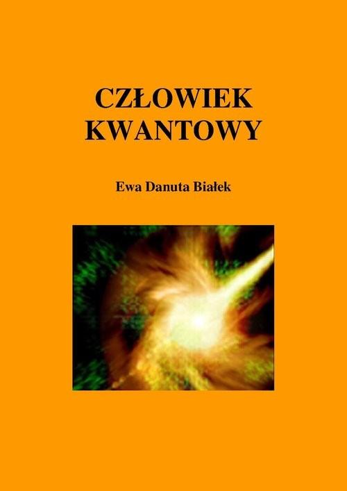 okładka Człowiek kwantowy Budowanie fundamentów pod zintegrowane podejście do zdrowia i rozwoju człowieka, Książka | Ewa Danuta Białek
