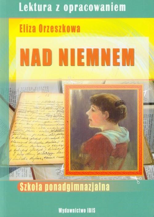 okładka Nad Niemnem Lektura z opracowaniem Eliza Orzeszkowa Szkoła ponadgimnazjalna, Książka | Ścibek Lidia