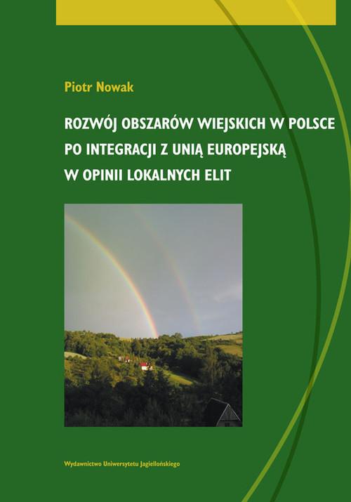 okładka Rozwój obszarów wiejskich w Polsce po integracji z Unią Europejską w opinii lokalnych elit, Książka | Nowak Piotr