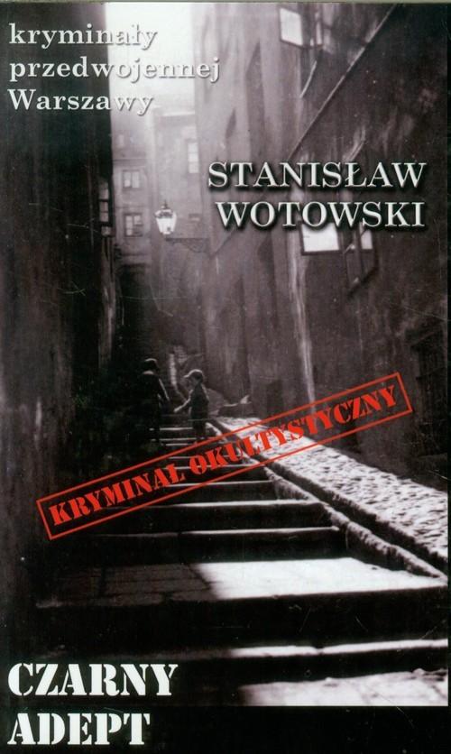 okładka Czarny adept Kryminał okultystyczny, Książka | Wotowski Stanisław