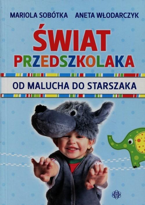 okładka Świat przedszkolaka od malucha do starszaka, Książka   Mariola Sobótka, Aneta Włodarczyk