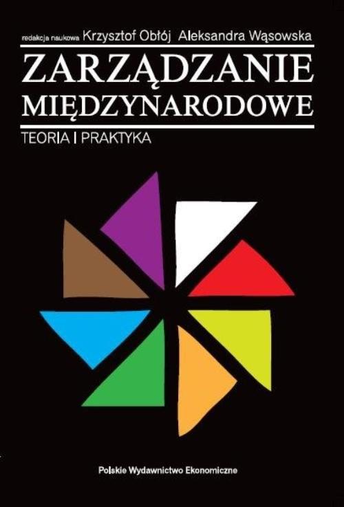 okładka Zarządzanie międzynarodowe Teoria i praktyka, Książka | Krzysztof Obłój, Aleksandra Wąsowska