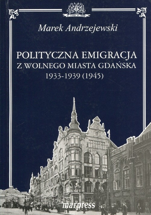 okładka Polityczna emigracja z wolnego miasta Gdańska 1933-1939 (1945), Książka   Andrzejewski Marek