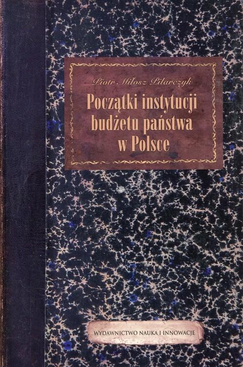 okładka Początki instytucji budżetu państwa w Polsce, Książka | Piotr Miłosz Pilarczyk
