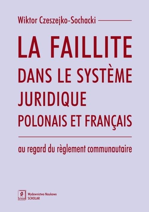 okładka La faillite dans le systeme juridique polonais et francais au regard du reglement communautaire, Książka   Sochacki-Czeszejko Wiktor