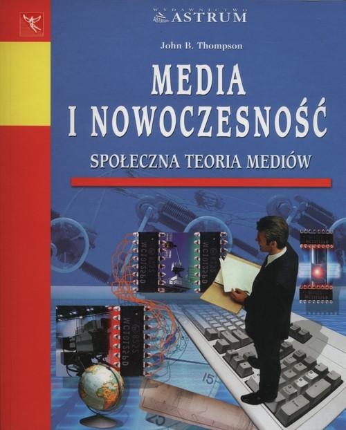okładka Media i nowoczesność Społeczna teoria mediów, Książka | John R. Thompson