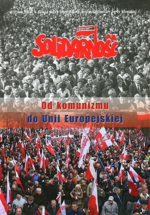 okładka Solidarność Od komunizmu do Unii Europejskiej, Książka | Wojciech Polak, Sylwia Galij-Skarbińska, Głęb