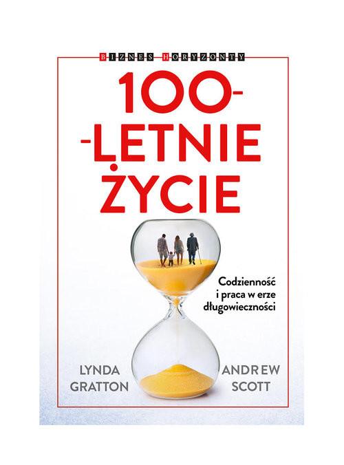 okładka 100-letnie życie Codzienność i praca w erze długowieczności, Książka | Lynda Gratton, Andrew Scott