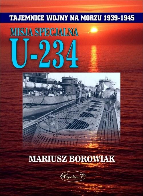 okładka Misja Specjalna U 234, Książka | Borowiak Mariusz