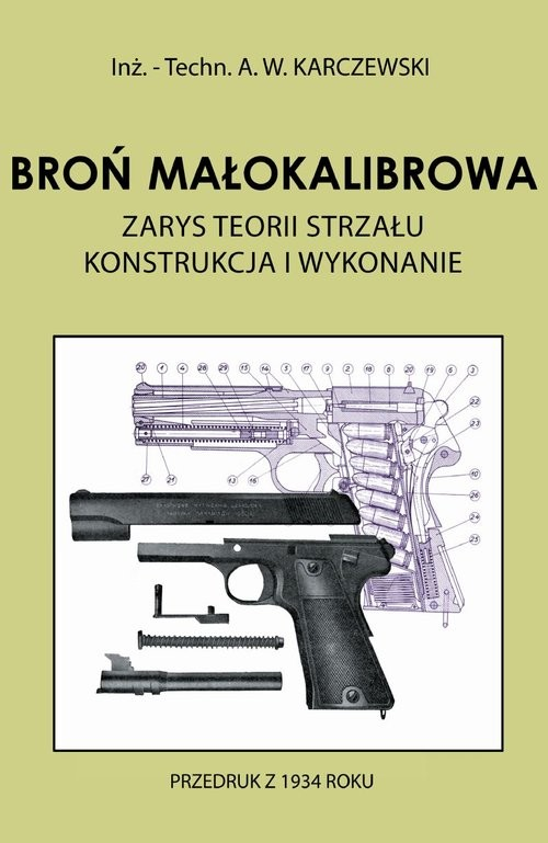 okładka Broń małokalibrowa Zarys teorii strzału. Konstrukcja i wykonanie, Książka | A. W. Karczewski