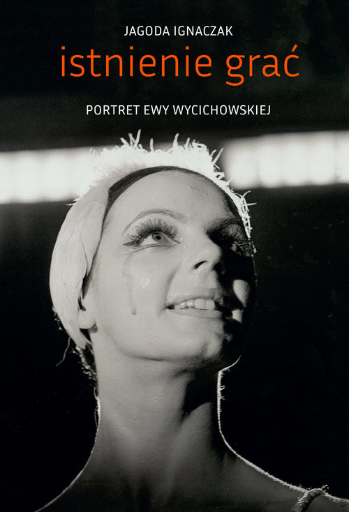 okładka Istnienie grać Portret Ewy Wycichowskiej, Książka | Ignaczak Jagoda