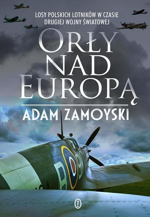 okładka Orły nad Europą Losy polskich lotników w czasie drugiej wojny światowej, Książka | Zamoyski Adam