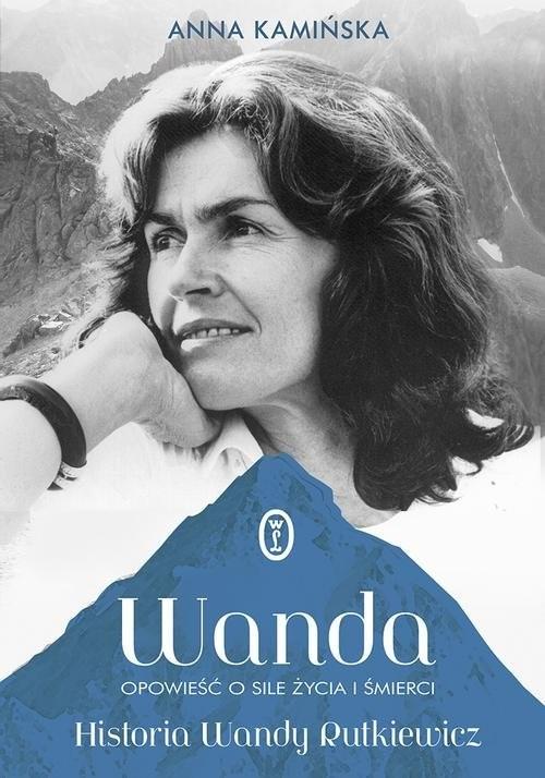 okładka Wanda Opowieść o sile życia i śmierci. Historia Wandy Rutkiewicz, Książka | Kamińska Anna