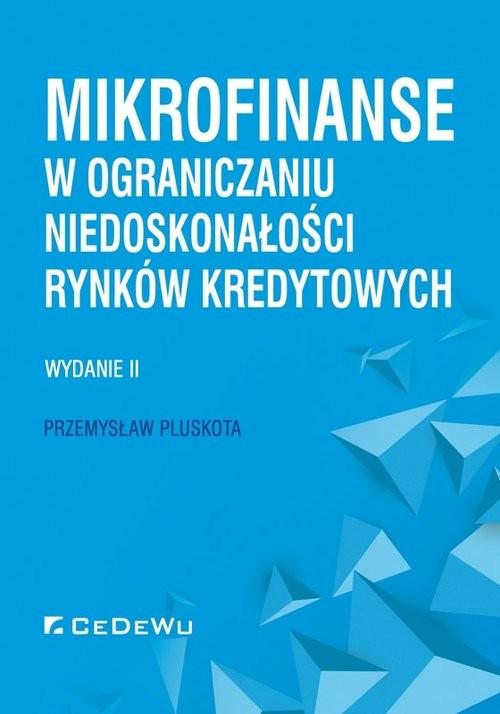 okładka Mikrofinanse w ograniczaniu niedoskonałości rynków kredytowych, Książka | Pluskota Przemysław