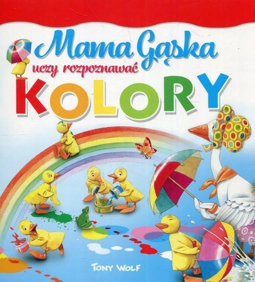 okładka Mama Gąska uczy rozpoznawać kolory, Książka | Casalis Anna