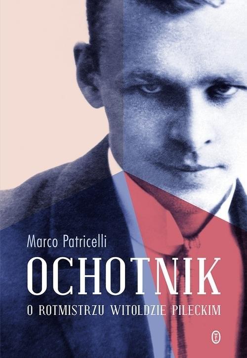 okładka Ochotnik O rotmistrzu Witoldzie Pileckim, Książka | Patricelli Marco