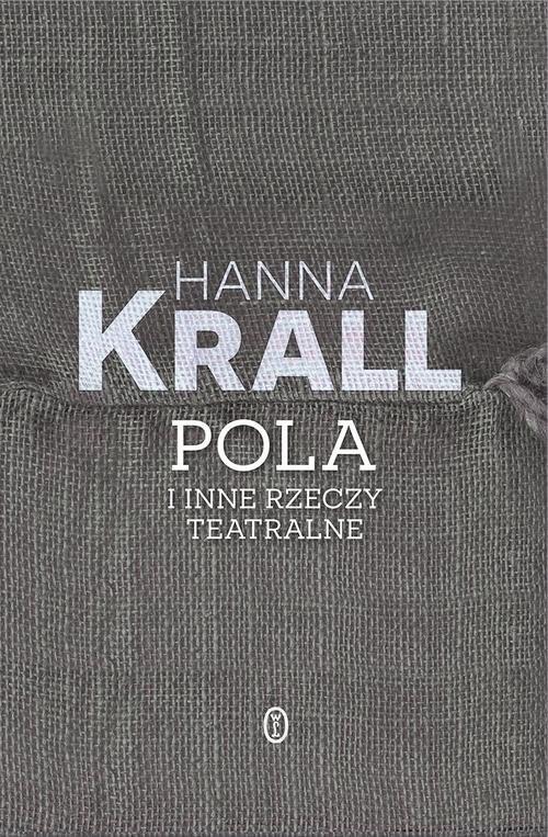 okładka Pola i inne rzeczy teatralne, Książka | Krall Hanna