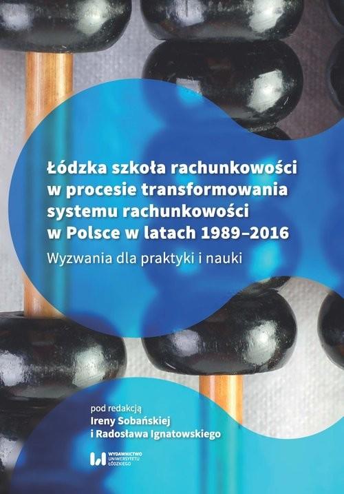 okładka Łódzka szkoła rachunkowości w procesie transformowania systemu rachunkowości w Polsce w latach 1989- Wyzwania dla praktyki i nauki, Książka |