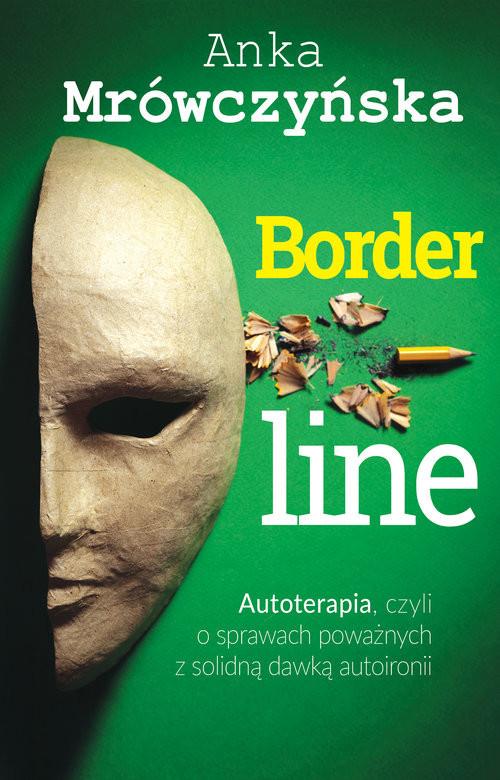 okładka Borderline Autoterapia czyli o sprawach poważnych z solidną dawką autoironii, Książka | Anka Mrówczyńska