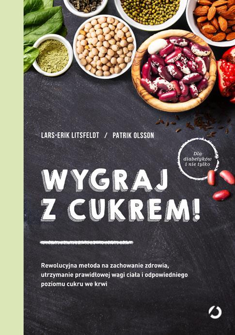 okładka Wygraj z cukrem! Rewolucyjna metoda na zachowanie zdrowia, utrzymanie prawidłowej wagi ciała i odpowiedniego poziomu cukru we krwi, Książka | Litsfeldt Lars-Erik, Olsson Patrik