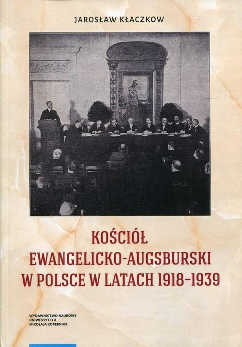okładka Kościół Ewangelicko-Augsburski w Polsce w latach 1918-1939, Książka | Kłaczkow Jarosław