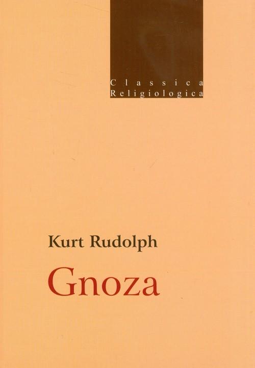 okładka Gnoza Istota i historia późnoantycznej formacji religijnej, Książka   Rudolph Kurt