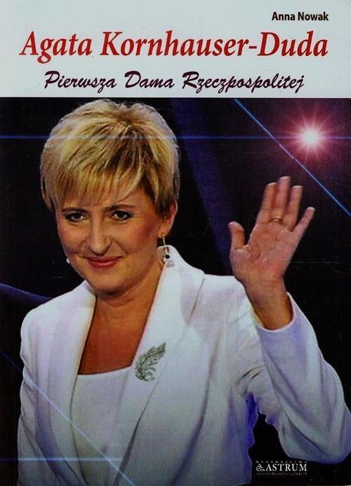 okładka Agata Kornhauser-Duda Pierwsza Dama Rzeczpospolitej, Książka | Nowak Anna
