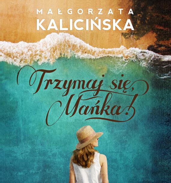 okładka Trzymaj się, Mańka!audiobook | MP3 | Małgorzata Kalicińska