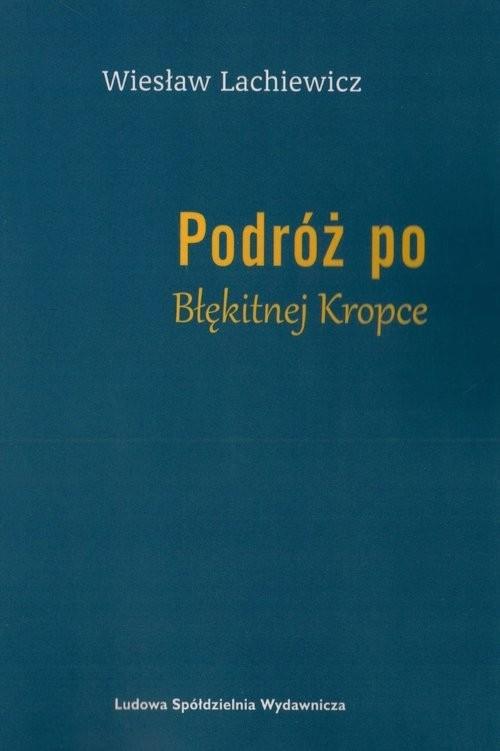 okładka Podróż po Błękitnej Kropce, Książka | Lachiewicz Wiesław