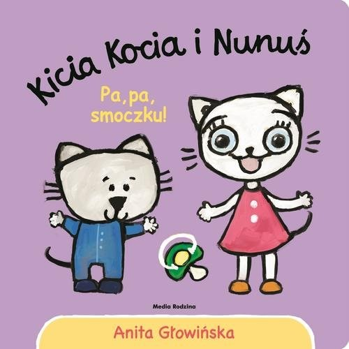 okładka Kicia Kocia i Nunuś Pa pa smoczku!książka      Anita Głowińska