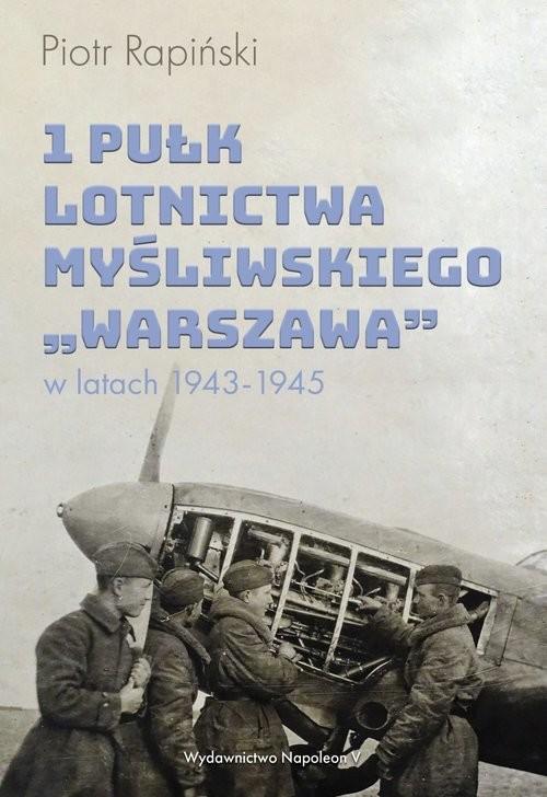 okładka 1 Pułk Lotnictwa Myśliwskiego Warszawa w latach 1943-1945, Książka | Rapiński Piotr