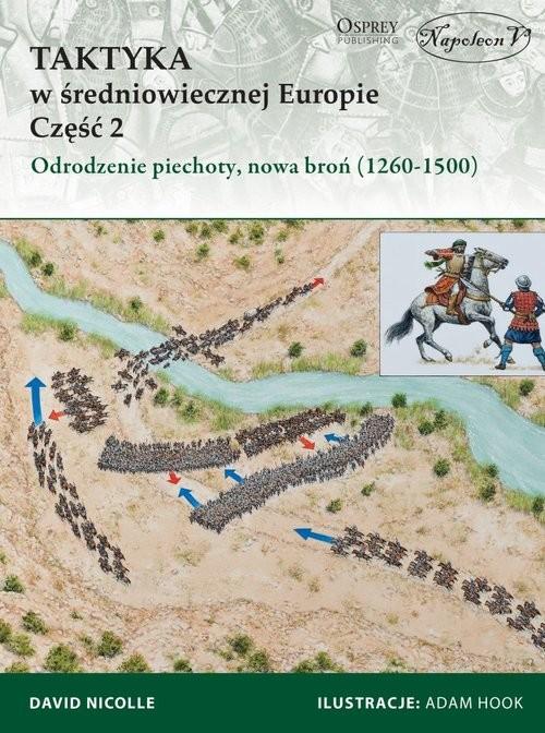 okładka Taktyka w średniowiecznej Europie Część 2 Odrodzenie piechoty, nowa broń (1260-1500), Książka | Nicolle David