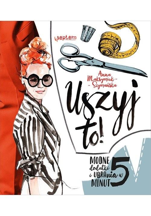 okładka Uszyj to Modne ubrania i dodatki w 5 minut, Książka | Maksymiuk-Szymańska Anna