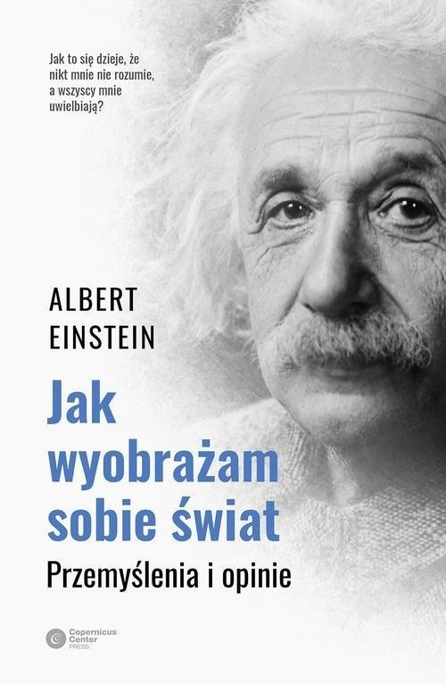 okładka Jak wyobrażam sobie świat Przemyślenia i opinie, Książka | Einstein Albert