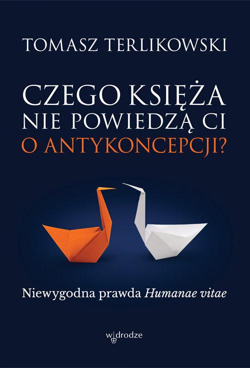 okładka Czego księża nie powiedzą Ci o antykoncepcji? Niewygodna prawda Humanae vitae, Książka | Terlikowski Tomasz