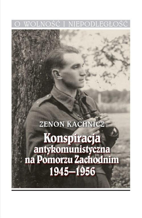 okładka Konspiracja antykomunistyczna na Pomorzu Zachodnim 1945-1956, Książka | Kachnicz Zenon