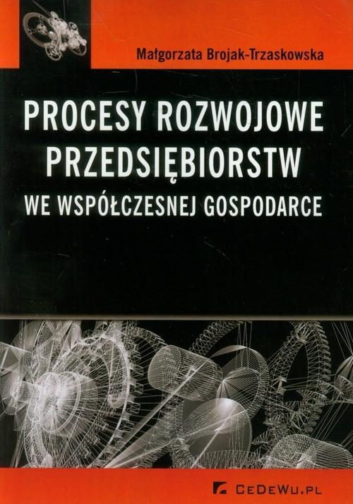 okładka Procesy rozwojowe przedsiębiorstw we współczesnej gospodarce, Książka | Brojak-Trzaskowska Małgorzata