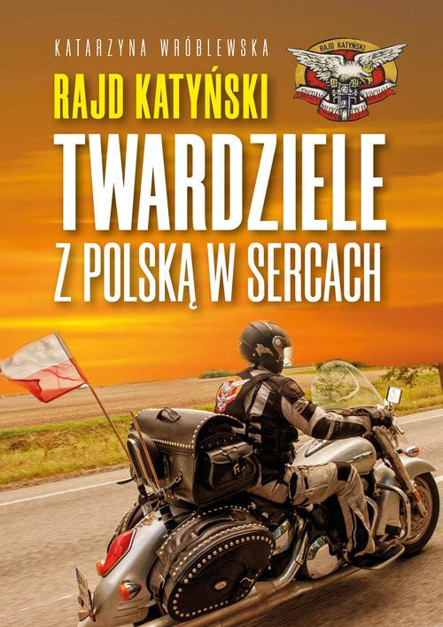 okładka Rajd Katyński Twardziele z Polską w sercach, Książka | Wróblewska Katarzyna