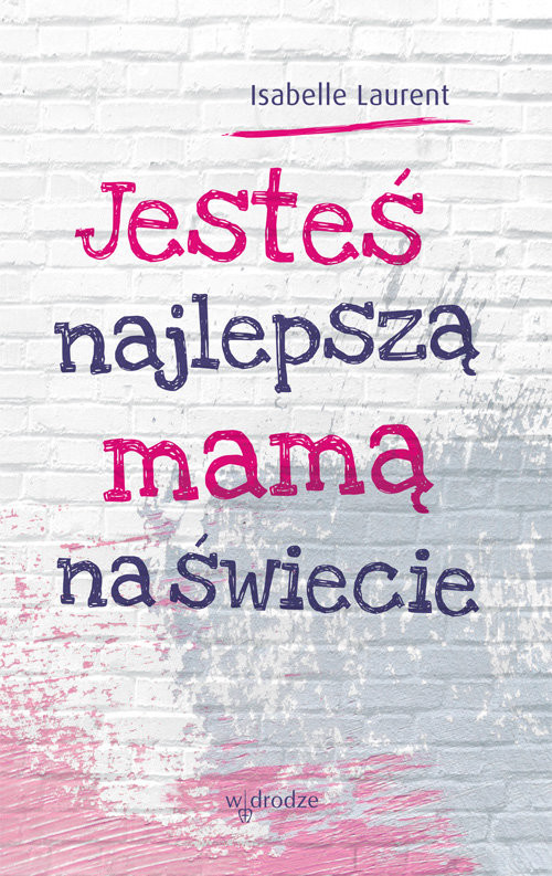okładka Jesteś najlepszą mamą na świecie, Książka | Laurent Isabelle