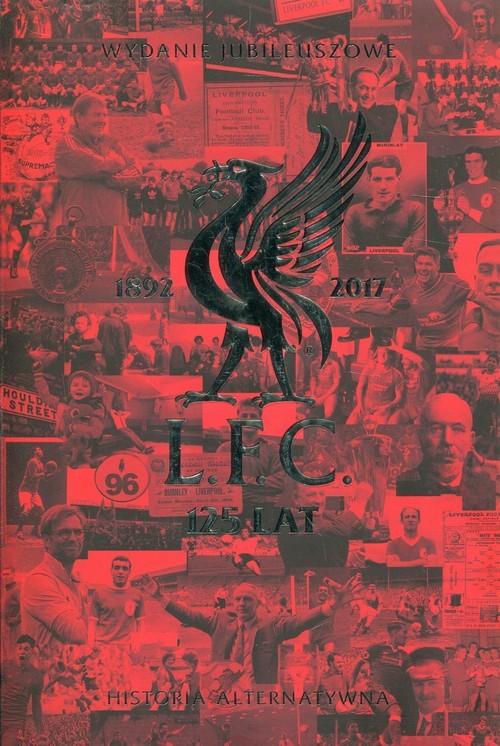 okładka Liverpool FC 125 lat Historia alternatywna Wydanie jubileuszowe, Książka |