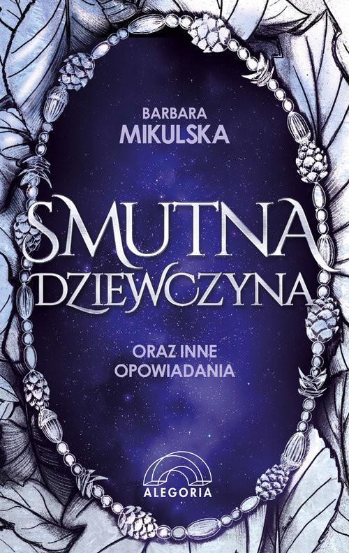 okładka Smutna dziewczyna oraz inne opowiadania, Książka | Mikulska Barbara