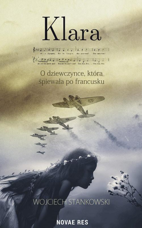 okładka Klara O dziewczynce która śpiewała po francusku, Książka | Stankowski Wojciech