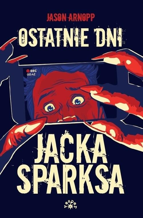 okładka Ostatnie dni Jacka Sparksaksiążka |  | Arnopp Jason